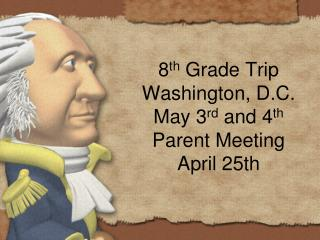 8 th  Grade Trip Washington, D.C. May 3 rd  and 4 th Parent Meeting April 25th