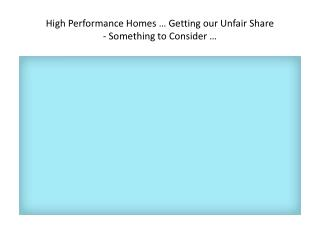 High Performance Homes … Getting our Unfair Share - Something to Consider …