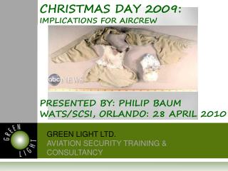 CHRISTMAS DAY 2009:                                 IMPLICATIONS FOR AIRCREW Presented by: PHILIP BAUM WATS/SCSI, ORLAN