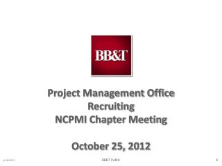 Project Management Office Recruiting NCPMI Chapter Meeting October 25, 2012
