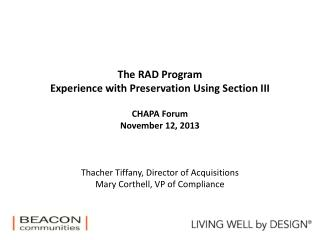The RAD Program Experience with Preservation  U sing Section III CHAPA Forum November 12, 2013 Thacher Tiffany, Directo