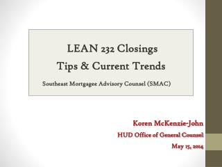 LEAN 232 Closings Tips  &  Current Trends Southeast Mortgagee Advisory Counsel (SMAC)