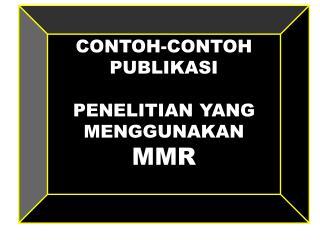 CONTOH-CONTOH  PUBLIKASI PENELITIAN YANG MENGGUNAKAN  MMR