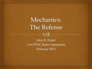Mechanics: The Referee