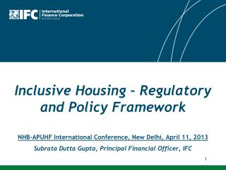 Inclusive Housing – Regulatory and Policy Framework NHB-APUHF International Conference, New Delhi, April 11, 2013