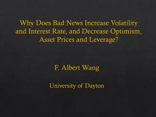 Why Does Bad News Increase Volatility and Interest Rate, and Decrease Optimism, Asset Prices and Leverage?
