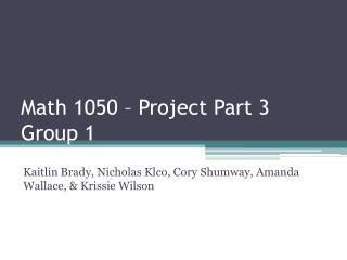 Math 1050 – Project Part 3 Group 1
