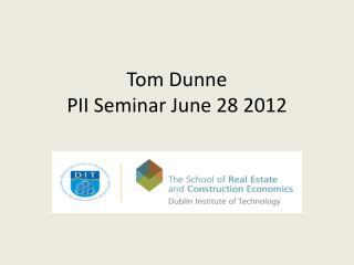 Tom  Dunne PII Seminar June 28 2012