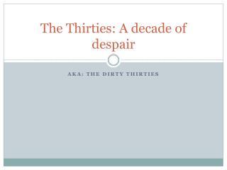 The Thirties: A decade of despair