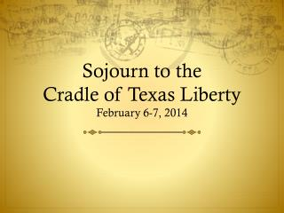 Sojourn to the  Cradle of Texas  Liberty February 6-7, 2014