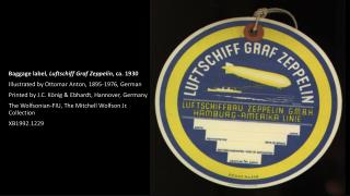 Baggage label,  Luftschiff  Graf Zeppelin , ca. 1930 Illustrated by  Ottomar  Anton, 1895-1976, German Printed by  J.C.