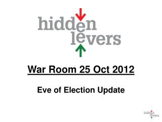 War Room 25 Oct 2012 Eve of Election Update
