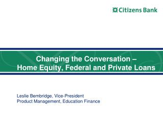 Changing the Conversation –  Home Equity, Federal and Private Loans
