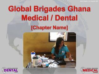 Global Brigades Ghana Medical / Dental [Chapter Name]