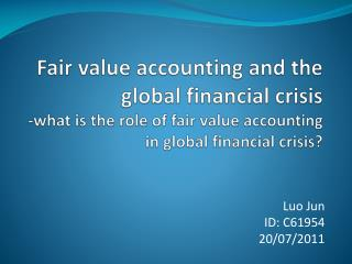 Fair value accounting and the global financial crisis -what is the role of fair value accounting in global financial cr