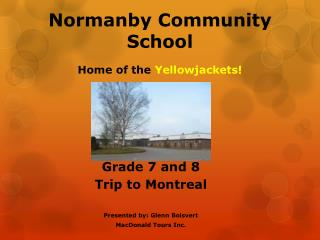 Grade 7 and 8  Trip to Montreal Presented by: Glenn Boisvert MacDonald Tours Inc.