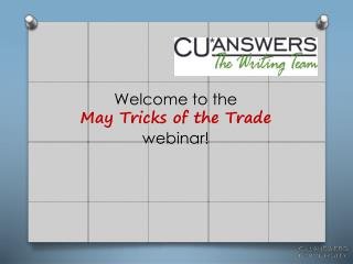 Welcome to the                                         May  Tricks of the Trade webinar!