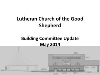 Lutheran Church of the Good Shepherd Building Committee Update May 2014