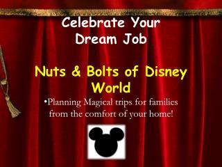 Celebrate Your  Dream Job Nuts & Bolts of Disney World
