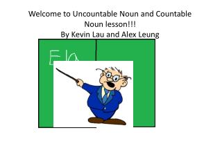 Welcome to Uncountable Noun and Countable Noun lesson!!! By Kevin Lau and Alex Leung