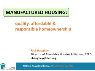MANUFACTURED HOUSING: quality, affordable & 	responsible homeownership