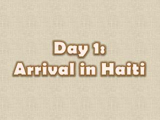 Day 1:  Arrival  in Haiti