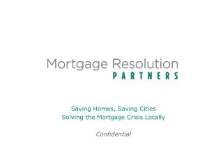 Saving Homes, Saving Cities Solving the Mortgage Crisis Locally Confidential