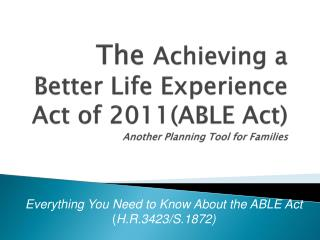 The  Achieving a Better Life Experience Act of 2011(ABLE Act) Another Planning Tool for Families