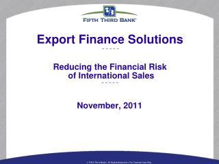 Export Finance Solutions  ~ ~ ~ ~ ~  Reducing the Financial Risk  of International Sales ~ ~ ~ ~ ~