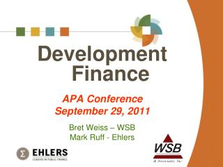 Development Finance APA Conference September 29, 2011 Bret Weiss – WSB Mark Ruff - Ehlers