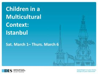 Children in a Multicultural Context:  Istanbul Sat. March 1–  Thurs . March 6