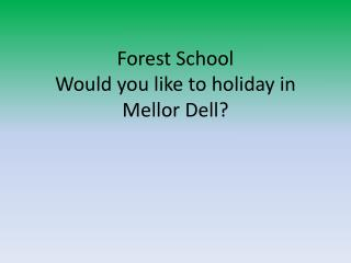 Forest School Would you like to holiday in Mellor Dell?