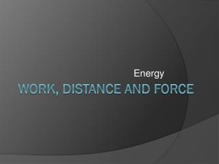 Work, distance and force