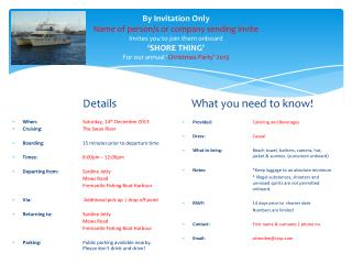 By Invitation Only Name of person/s or company sending invite Invites you to join them onboard 'SHORE THING' For our an
