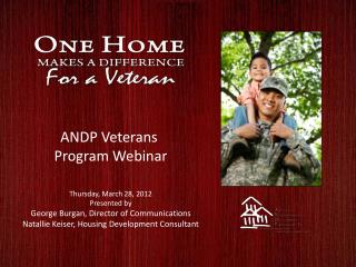 ANDP Veterans  Program Webinar Thursday, March 28, 2012 Presented by George Burgan, Director of Communications Natallie