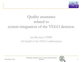 Quality assurance  related to  system integration of the VELO detector.