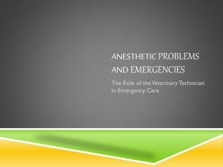 ANESTHETIC  PROBLEMS  AND  EMERGENCIES