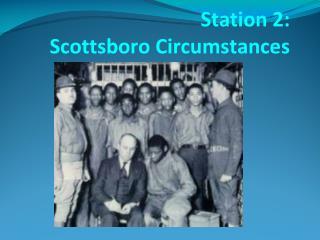 Station 2: Scottsboro  Circumstances