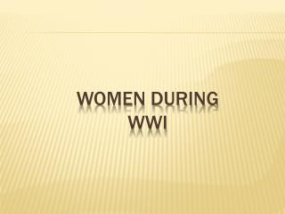 WOMEN DURING WWI