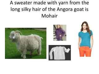 A sweater made with yarn from the long silky hair of the Angora goat is Mohair