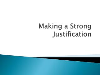 Making a Strong Justification