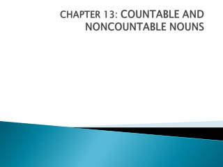 CHAPTER 13:  COUNTABLE  AND NONCOUNTABLE NOUNS