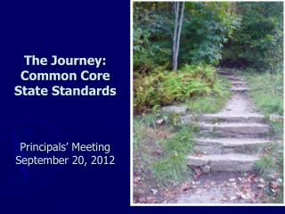 The Journey: Common Core State Standards Principals' Meeting September 20, 2012