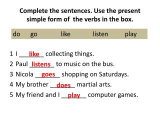 Complete the sentences. Use  the present  simple form of   the  verbs in the box .