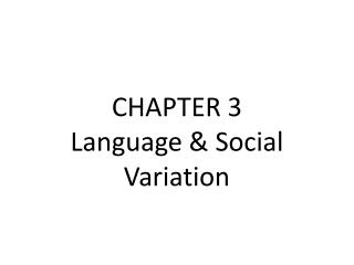 CHAPTER 3 Language & Social Variation