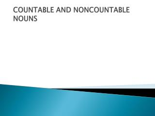COUNTABLE  AND NONCOUNTABLE NOUNS