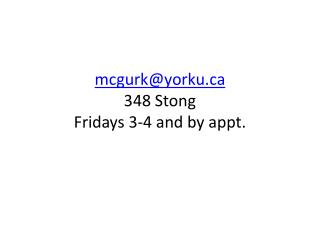 mcgurk@yorku.ca 348  Stong Fridays 3-4 and by appt.