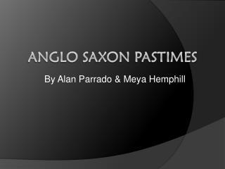 Anglo Saxon  Pastimes