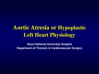 aortic atresia or hypoplastic left heart physiology