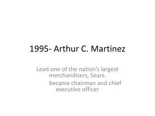 1995- Arthur C. Martinez